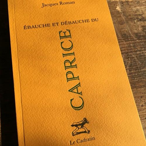 Ebauche et débauche du caprice - Jacques Roman
