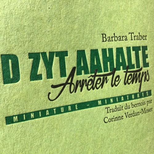 D Zyt aahalte - Arrêter le Temps - Barbara Traber & Corinne Verdan-Moser