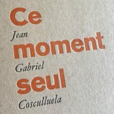 Ce moment seul - Jean Gabriel Cosculluela