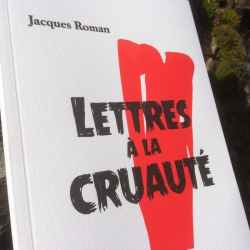 Lettres à la cruauté - Jacques Roman