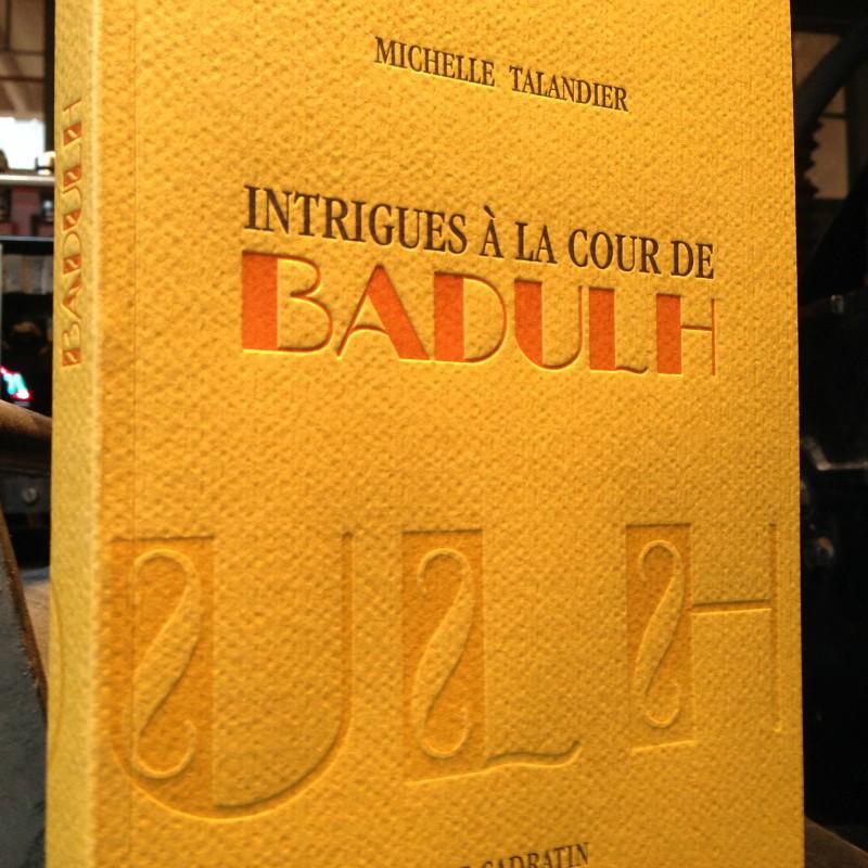 Intrigues à la cour de Badulh - Michelle Talandier
